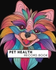 Pet Health Record Book: Complete Pet Profile, Groomer & Veterinary Care Tracker. Immunization and Medication Records with Expense Sheet. Cover Image