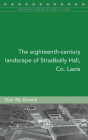 The eighteenth-century landscape of Stradbally Hall, Co. Laois (Maynooth Studies in Local History #133) Cover Image