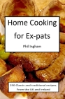 Home Cooking for Ex-pats: Classic and traditional recipes from the UK and Ireland Cover Image