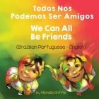 We Can All Be Friends (Brazilian Portuguese-English): Todos Nós Podemos Ser Amigos Cover Image