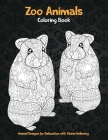Zoo Animals - Coloring Book - Animal Designs for Relaxation with Stress Relieving Cover Image