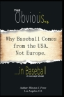 The Obvious Isn't... in Baseball: Why Baseball comes from the USA. Not Europe. Cover Image