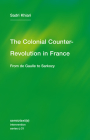 The Colonial Counter-Revolution: From de Gaulle to Sarkozy (Semiotext(e) / Intervention Series #30) Cover Image