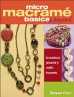 Micro Macrama Basics & Beyond: Knotted Jewelry with Beads Cover Image