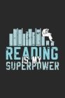 Reading Is My Superpower: Funny Cool Reading Enthusiasts Journal - Notebook - Workbook - Diary - Planner - 6x9 - 120 Dot Grid Pages - Cute Uniqu Cover Image