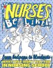Nurses Be Like...: From Bedpans to Bleedouts, What They Didn't Tell You In Nursing School Cover Image