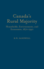 Canada's Rural Majority: Households, Environments, and Economies, 1870-1940 (Themes in Canadian History) Cover Image