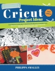 Cricut Project Ideas: 25 Do-It-Yourself Projects for Cricut Maker and Explore Air 2 to Inspire Your Creativity. Step-by-Step Instructions + Cover Image