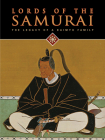 Lords of the Samurai: The Legacy of a Daimyo Family Cover Image