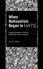 When Nationalism Began to Hate: Imagining Modern Politics in Nineteenth-Century Poland Cover Image