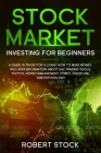 Stock Market Investing For Beginners: A Guide In Trade For A Living. How To Make Money. Includes Information About Day Trading Tools, Tactics, Money M Cover Image