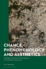 Chance, Phenomenology and Aesthetics: Heidegger, Derrida and Contingency in Twentieth Century Art Cover Image