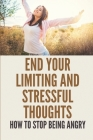 End Your Limiting And Stressful Thoughts: How To Stop Being Angry: Deep Connection With Yourself Cover Image