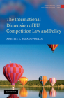 The International Dimension of EU Competition Law and Policy (Antitrust and Competition Law) Cover Image