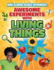 Awesome Experiments with Living Things (Mind-Blowing Science Experiments) Cover Image
