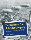 The Goodyear Tire & Rubber Company: A Photographic History, 1898-1951 (Ohio History and Culture) Cover Image