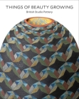 Things of Beauty Growing: British Studio Pottery Cover Image