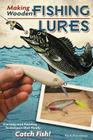 Making Wooden Fishing Lures: Carving and Painting Techniques That Really Catch Fish! Cover Image