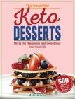 The Essential Keto Desserts Cookbook: Bring the Happiness and Sweetness into Your Life with 500 Newest, Creative and Low-Carb Recipes Cover Image