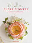 Modern Sugar Flowers: Contemporary Cake Decorating with Elegant Gumpaste Flowers Cover Image