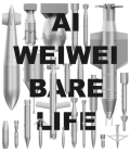 Ai Weiwei: Bare Life Cover Image
