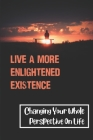 Live A More Enlightened Existence: Changing Your Whole Perspective On Life: The Comfort Zone Model Cover Image