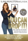 You Can Drop It!: How I Dropped 100 Pounds Enjoying Carbs, Cocktails & Chocolate–and You Can Too! Cover Image
