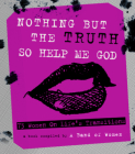 Nothing But the Truth So Help Me God: 73 Women on Life's Transitions Cover Image