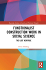 Functionalist Construction Work in Social Science: The Lost Heritage (Routledge Studies in Social and Political Thought) Cover Image