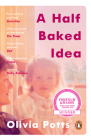 A Half Baked Idea: How Grief, Love and Cake Took Me From the Courtroom to Le Cordon Bleu Cover Image