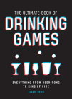The Ultimate Book of Drinking Games: Everything from Beer Pong to Ring of Fire Cover Image