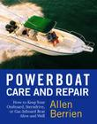Powerboat Care and Repair: How to Keep Your Outboard, Sterndrive, or Gas-Inboard Boat Alive and Well Cover Image