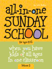 All-In-One Sunday School for Ages 4-12 (Volume 3), Volume 3: When You Have Kids of All Ages in One Classroom Cover Image