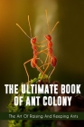 The Ultimate Book Of Ant Colony The Art Of Raising And Keeping Ants: Bug Guide Book Cover Image