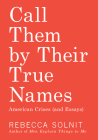 Call Them by Their True Names: American Crises (and Essays) Cover Image