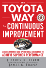 The Toyota Way to Continuous Improvement: Linking Strategy and Operational Excellence to Achieve Superior Performance Cover Image