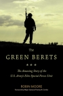The Green Berets: The Amazing Story of the U.S. Army's Elite Special Forces Unit Cover Image