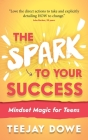 The Spark to Your Success: Mindset Magic for Teens Cover Image