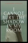 I Cannot Bury the Shadow In My Room Cover Image