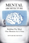 Mental Architecture: Building The Mind One Moment At A Time Cover Image