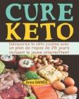 Cure keto: Découvrez la céto cuisine avec un plan de repas de 28 jours incluant le jeune intermittent; Perdez vos kilos rapidemen Cover Image