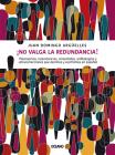 ¡No valga la redundancia!: Pleonasmos, redundancias, sinsentidos, anfibologías y ultracorrecciones que decimos y escribimos en español Cover Image