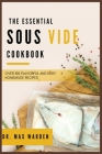 The Essential Sous Vide Cookbook: Over 100 Flavorful And Easy Homemade Recipes Cover Image
