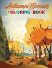 Autumn Scenes Coloring Book: Cute Easy and Relaxing Autumn Coloring Books for Adults With Beautiful Autumn Scenes, Flowers, Beautiful Farm Animals, Cover Image