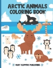 Arctic Animals Coloring Book: Cute Seal, Whale, Penguin, Fox and Moose Coloring Book For Kids Cover Image