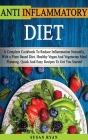 Anti Inflammatory Diet: A Complete Book To Reduce Inflammation Naturally, With a Plant Based Diet. Healthy.Vegan And Vegetarian Meal Planning. Cover Image