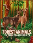 Forest Animals: Amazing Forest Animals Coloring Book for Adults With Adorable Forest Creatures Like Bears, Birds, Deer and more (for S Cover Image