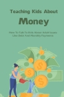 Teaching Kids About Money: How To Talk To Kids About Adult Issues Like Debt And Monthly Payments: Money Management For Students Cover Image