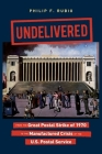 Undelivered: From the Great Postal Strike of 1970 to the Manufactured Crisis of the U.S. Postal Service Cover Image