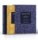 Quilting with Liberty Fabrics: 15 Quilts Celebrating 145 Years of Fabric Cover Image
